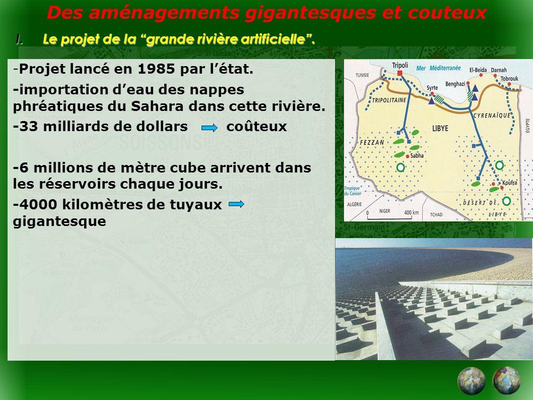 -Projet lancé en 1985 par létat. -importation deau des nappes phréatiques du Sahara dans cette rivière. -33 milliards de dollars coûteux -6 millions d