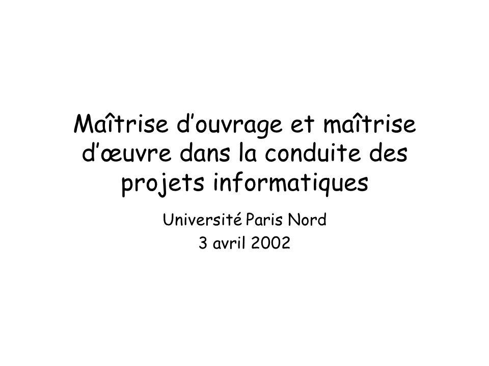 Maîtrise douvrage et maîtrise dœuvre dans la conduite des projets informatiques Université Paris Nord 3 avril 2002