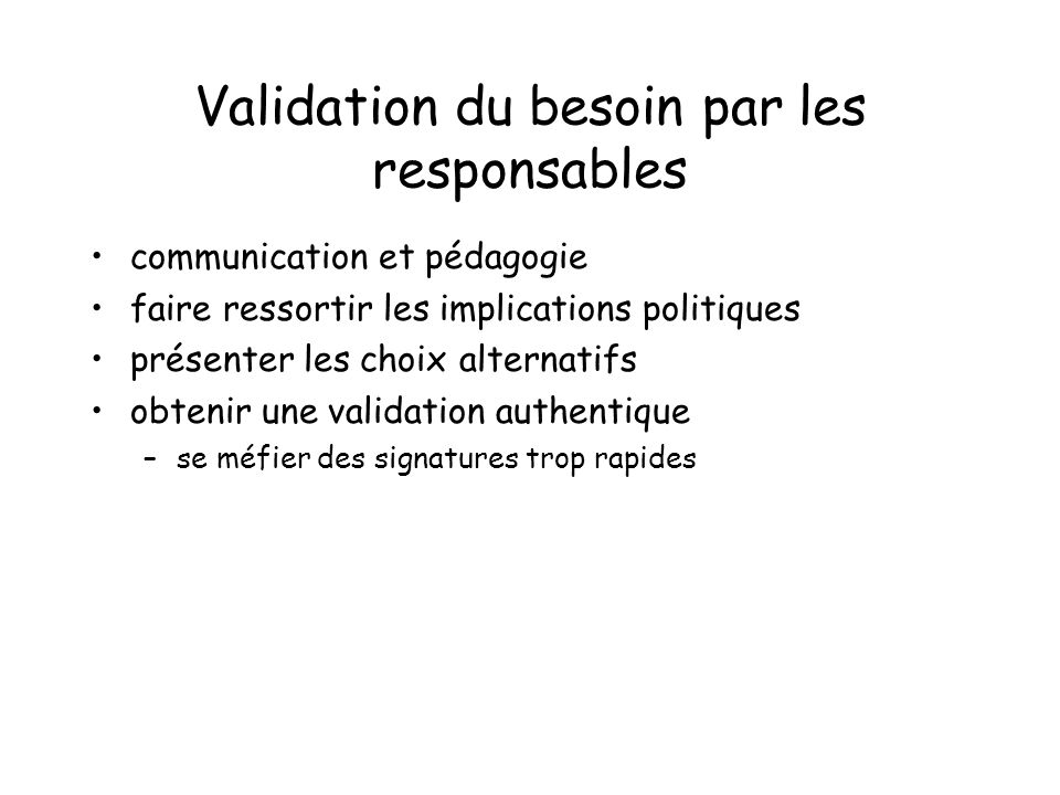 Validation du besoin par les responsables communication et pédagogie faire ressortir les implications politiques présenter les choix alternatifs obten