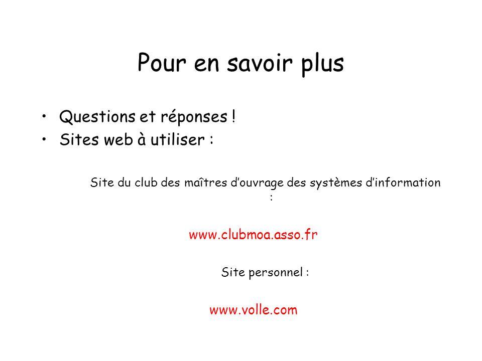Pour en savoir plus Questions et réponses ! Sites web à utiliser : Site du club des maîtres douvrage des systèmes dinformation : www.clubmoa.asso.fr S