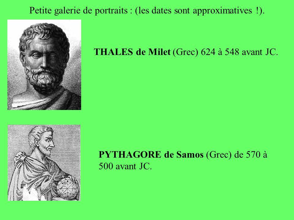 Petite galerie de portraits : (les dates sont approximatives !). THALES de Milet (Grec) 624 à 548 avant JC. PYTHAGORE de Samos (Grec) de 570 à 500 ava