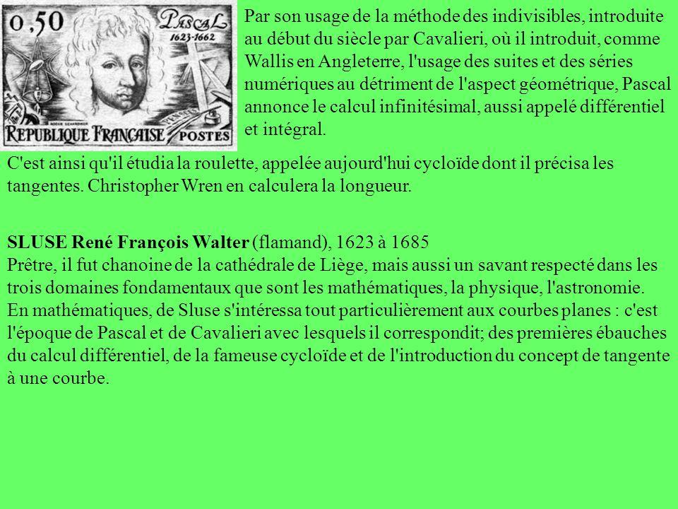 Par son usage de la méthode des indivisibles, introduite au début du siècle par Cavalieri, où il introduit, comme Wallis en Angleterre, l'usage des su