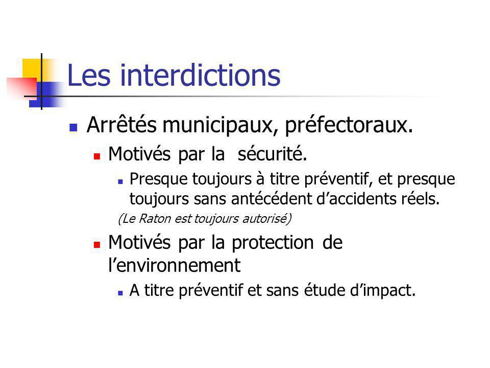 Les interdictions Arrêtés municipaux, préfectoraux. Motivés par la sécurité. Presque toujours à titre préventif, et presque toujours sans antécédent d