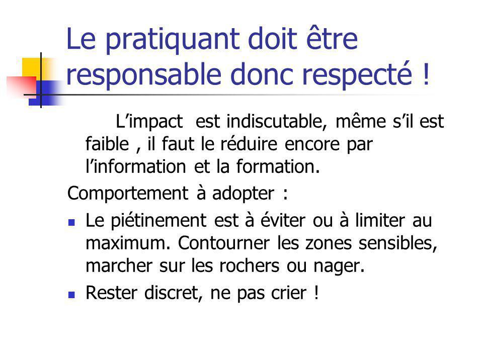 Le pratiquant doit être responsable donc respecté ! Limpact est indiscutable, même sil est faible, il faut le réduire encore par linformation et la fo