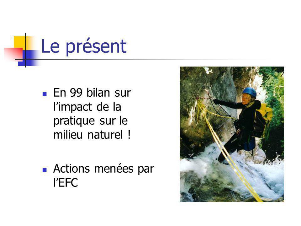 Le présent En 99 bilan sur limpact de la pratique sur le milieu naturel ! Actions menées par lEFC