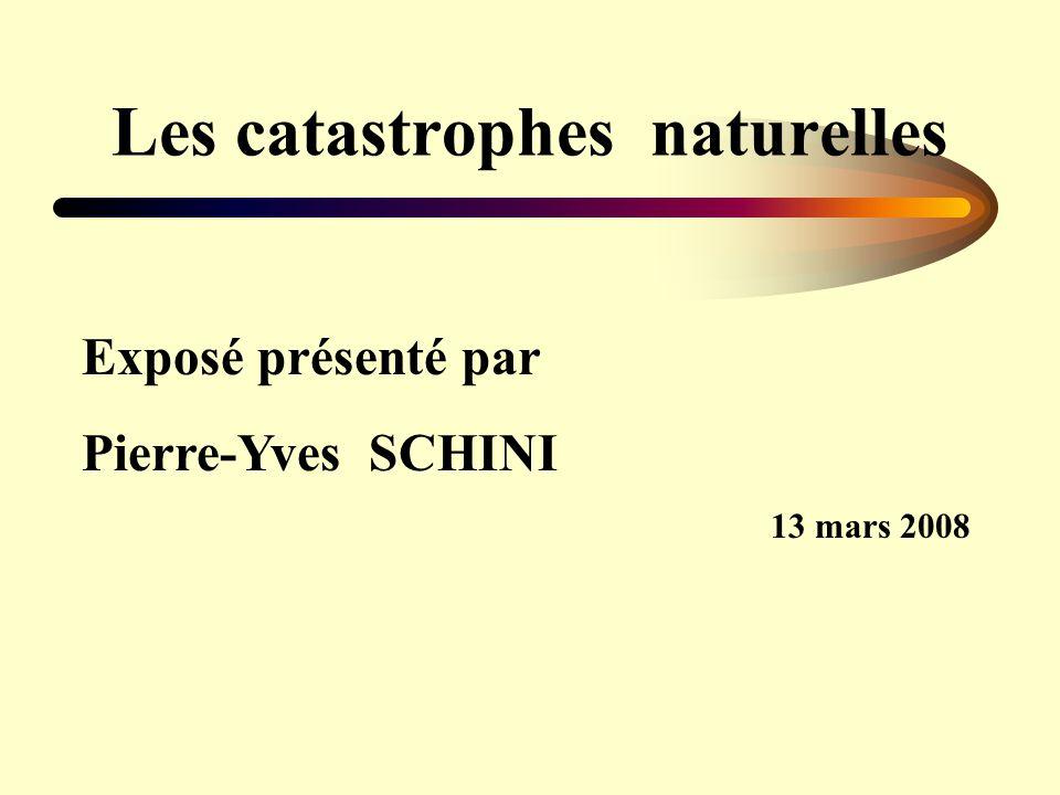 Les catastrophes naturelles Exposé présenté par Pierre-Yves SCHINI 13 mars 2008