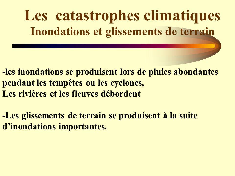 Les catastrophes climatiques Inondations et glissements de terrain -les inondations se produisent lors de pluies abondantes pendant les tempêtes ou le