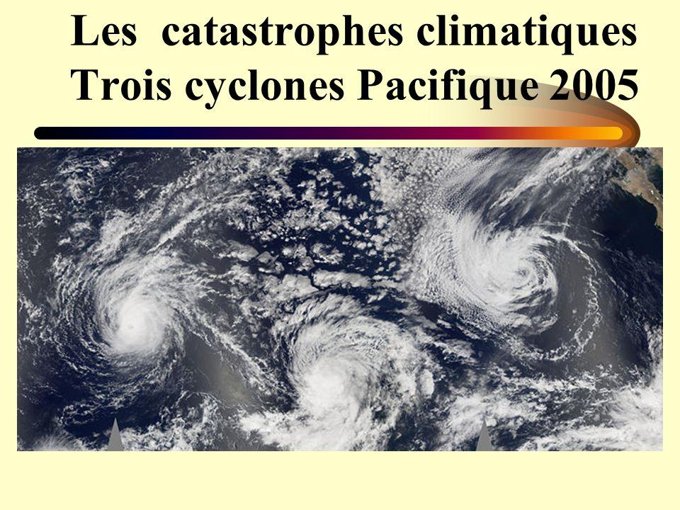 Les catastrophes climatiques Trois cyclones Pacifique 2005