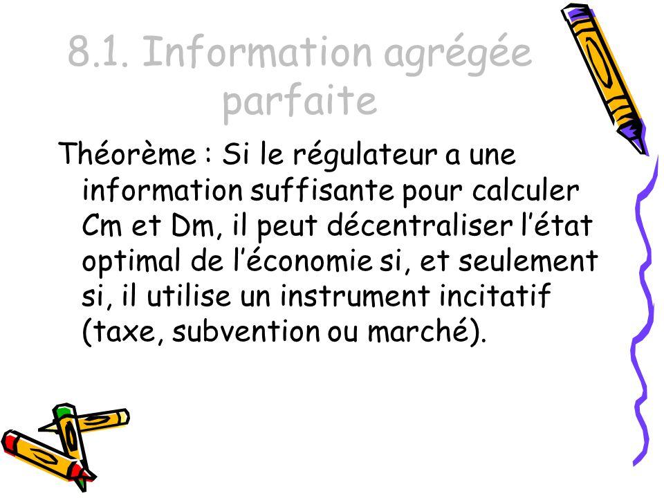 8.1. Information agrégée parfaite Théorème : Si le régulateur a une information suffisante pour calculer Cm et Dm, il peut décentraliser létat optimal