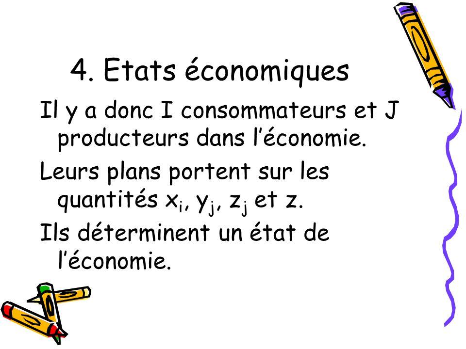 4. Etats économiques Il y a donc I consommateurs et J producteurs dans léconomie. Leurs plans portent sur les quantités x i, y j, z j et z. Ils déterm