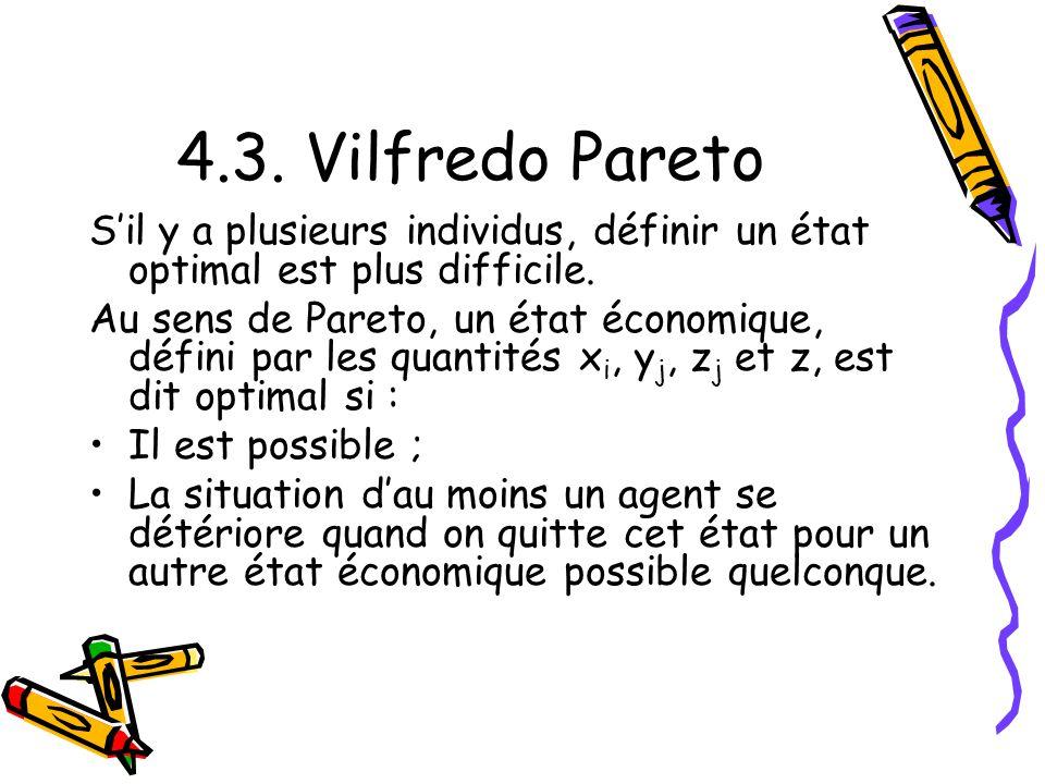 4.3. Vilfredo Pareto Sil y a plusieurs individus, définir un état optimal est plus difficile. Au sens de Pareto, un état économique, défini par les qu