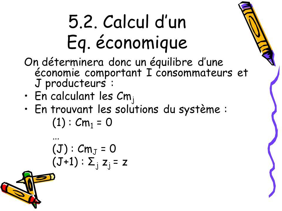 5.2. Calcul dun Eq. économique On déterminera donc un équilibre dune économie comportant I consommateurs et J producteurs : En calculant les Cm j En t