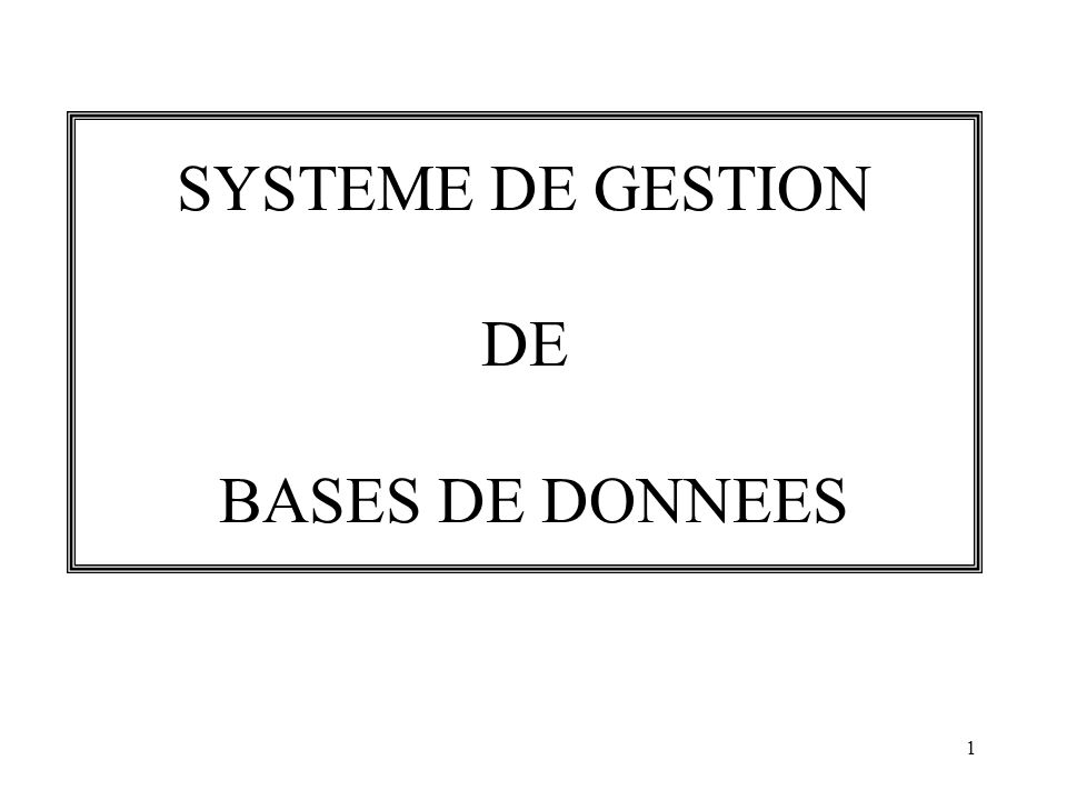 1 SYSTEME DE GESTION DE BASES DE DONNEES
