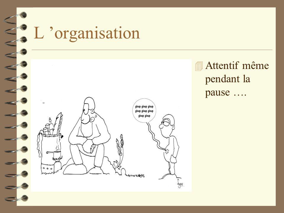 L organisation 4 Attentif même pendant la pause ….