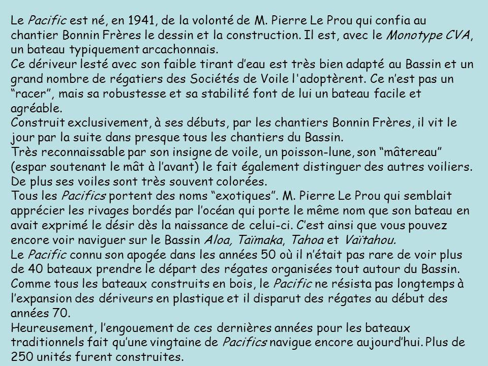 Le Pacific est né, en 1941, de la volonté de M. Pierre Le Prou qui confia au chantier Bonnin Frères le dessin et la construction. Il est, avec le Mono