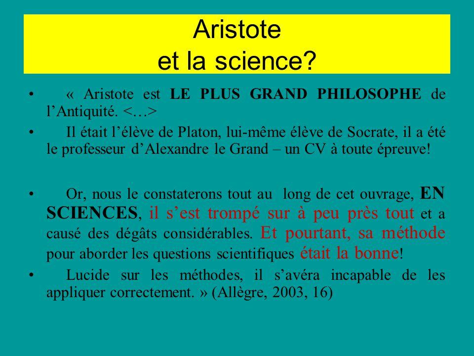 Aristote et la science? « Aristote est LE PLUS GRAND PHILOSOPHE de lAntiquité. Il était lélève de Platon, lui-même élève de Socrate, il a été le profe