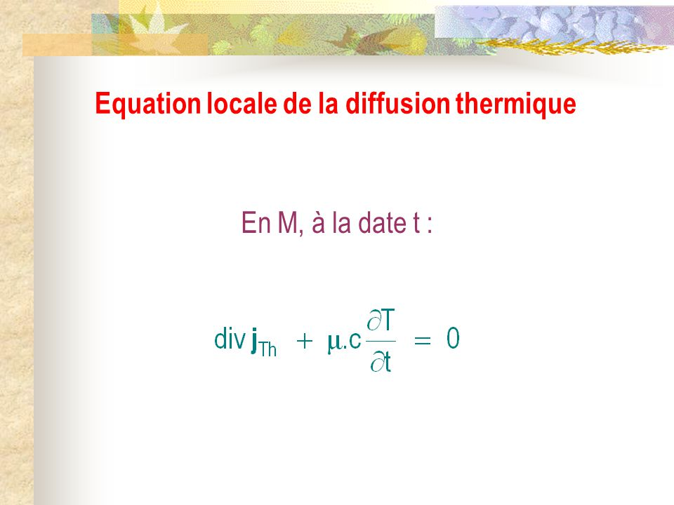 En M, à la date t : Equation locale de la diffusion thermique