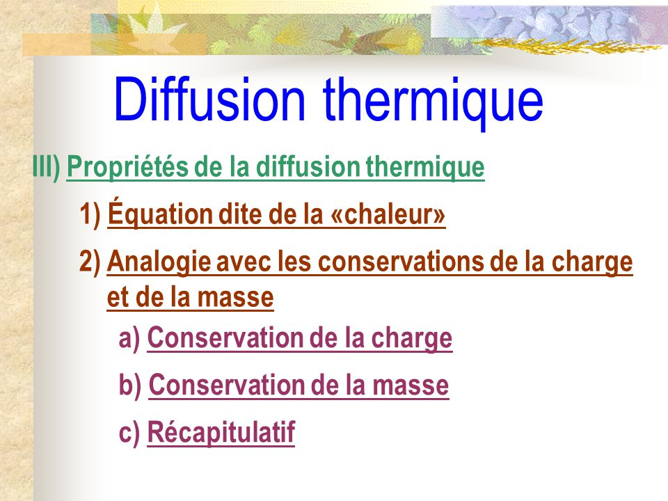 Diffusion thermique III) Propriétés de la diffusion thermique 1) Équation dite de la «chaleur» a) Conservation de la charge b) Conservation de la mass