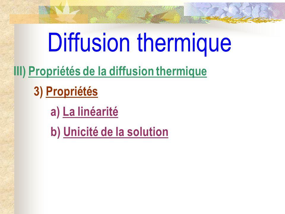 Diffusion thermique b) Unicité de la solution III) Propriétés de la diffusion thermique 3) Propriétés a) La linéarité
