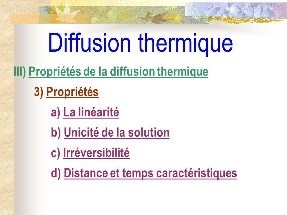 Diffusion thermique d) Distance et temps caractéristiques III) Propriétés de la diffusion thermique 3) Propriétés c) Irréversibilité b) Unicité de la