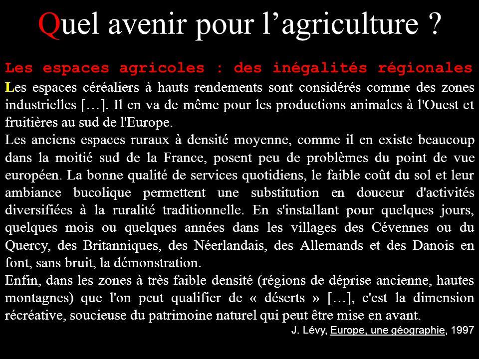 Quel avenir pour lagriculture ? Les espaces agricoles : des inégalités régionales Les espaces céréaliers à hauts rendements sont considérés comme des