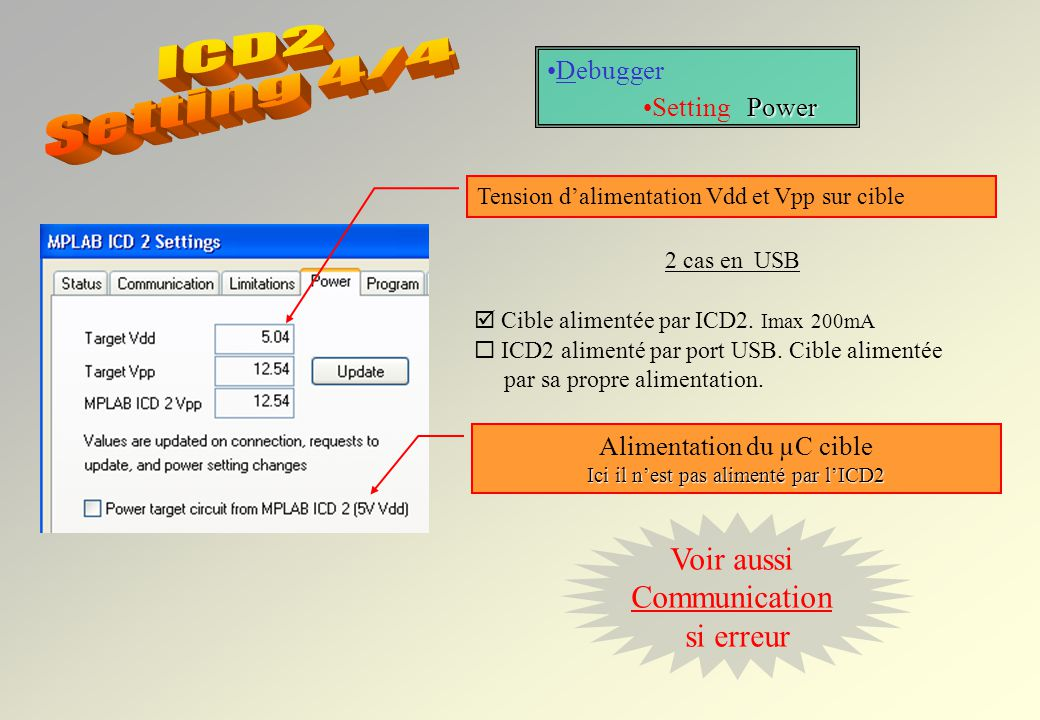 Debugger ProgramSetting Program Zones du µC à programmer : Program : ROM Configuration : bits de configuration EEPROM ID : identification µC Espace de