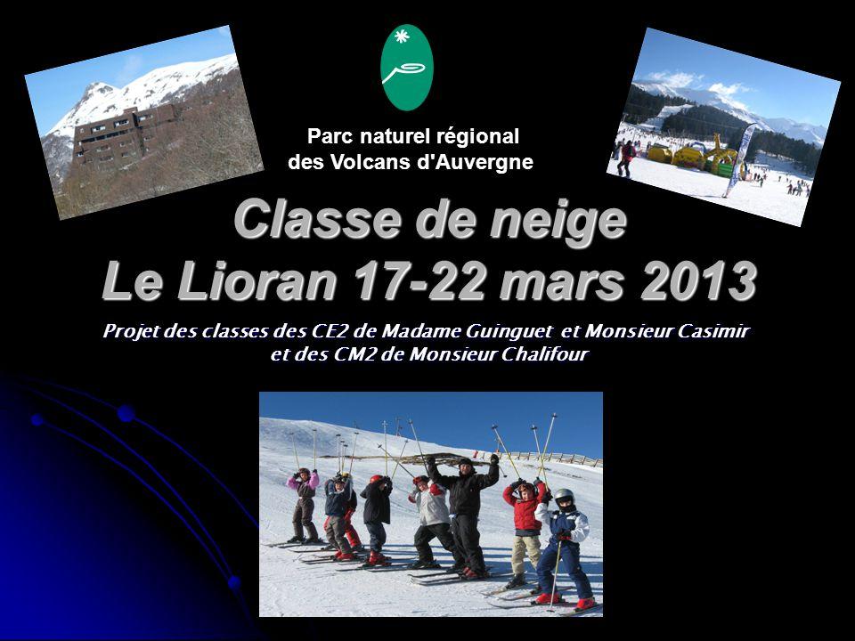 Classe de neige Le Lioran 17-22 mars 2013 Projet des classes des CE2 de Madame Guinguet et Monsieur Casimir et des CM2 de Monsieur Chalifour et des CM