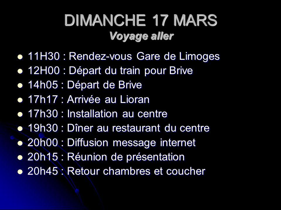 DIMANCHE 17 MARS Voyage aller 11H30 : Rendez-vous Gare de Limoges 11H30 : Rendez-vous Gare de Limoges 12H00 : Départ du train pour Brive 12H00 : Dépar
