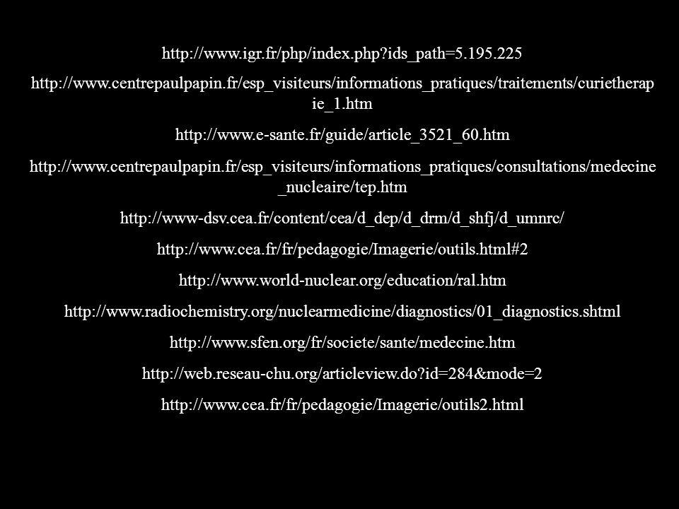 http://www.igr.fr/php/index.php?ids_path=5.195.225 http://www.centrepaulpapin.fr/esp_visiteurs/informations_pratiques/traitements/curietherap ie_1.htm