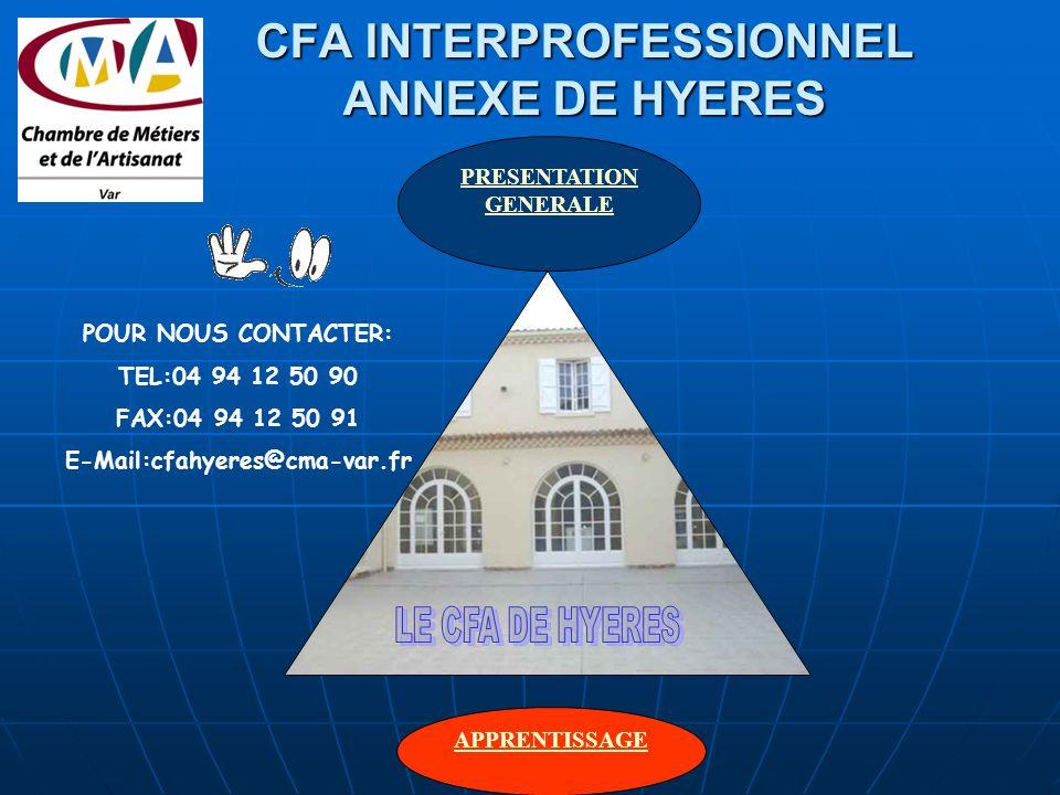 CFA INTERPROFESSIONNEL ANNEXE DE HYERES APPRENTISSAGE PRESENTATION GENERALE POUR NOUS CONTACTER: TEL:04 94 12 50 90 FAX:04 94 12 50 91 E-Mail:cfahyeres@cma-var.fr