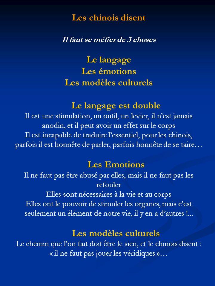 Les chinois disent Il faut se méfier de 3 choses Le langage Les émotions Les modèles culturels Le langage est double Il est une stimulation, un outil,
