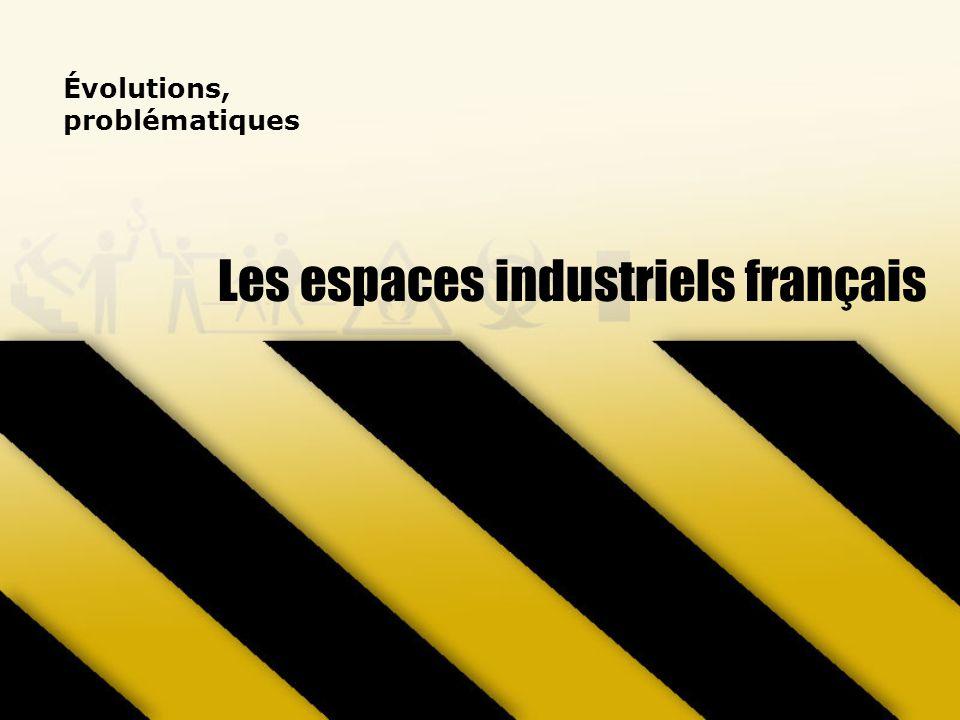 Les espaces industriels français Évolutions, problématiques