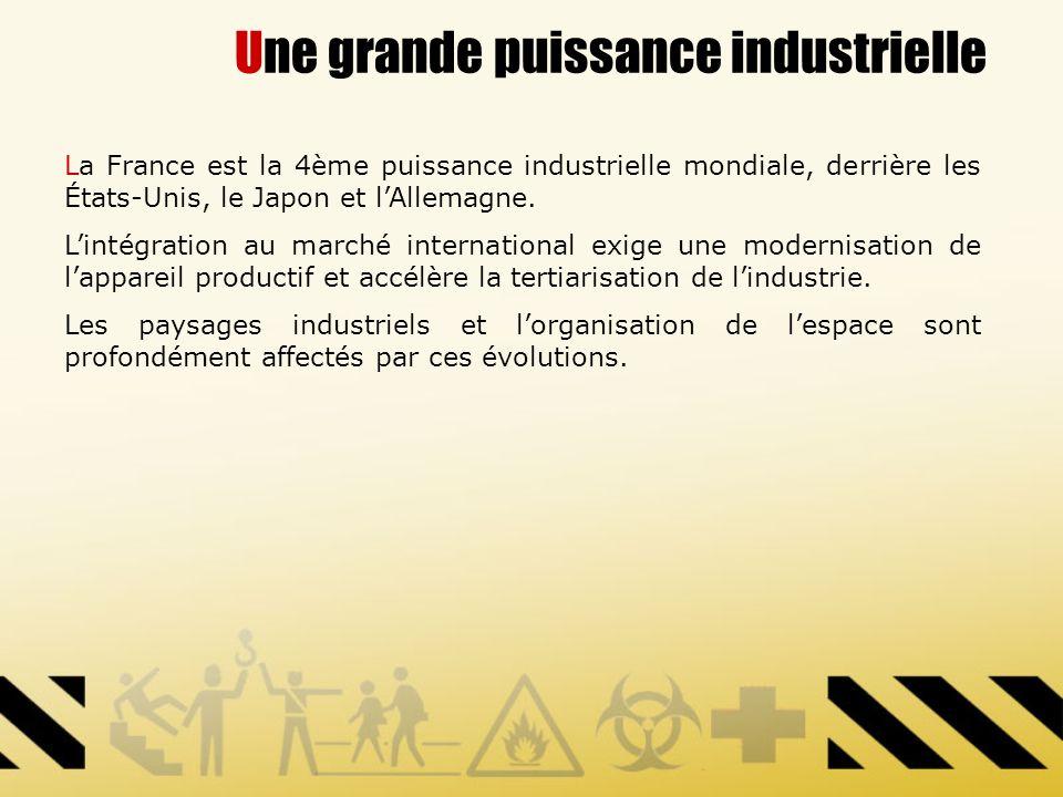 Une grande puissance industrielle La France est la 4ème puissance industrielle mondiale, derrière les États-Unis, le Japon et lAllemagne. Lintégration
