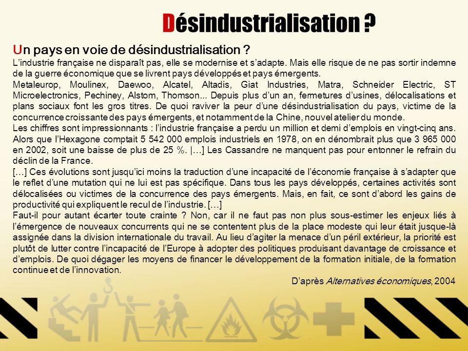 Désindustrialisation ? Un pays en voie de désindustrialisation ? Lindustrie française ne disparaît pas, elle se modernise et sadapte. Mais elle risque