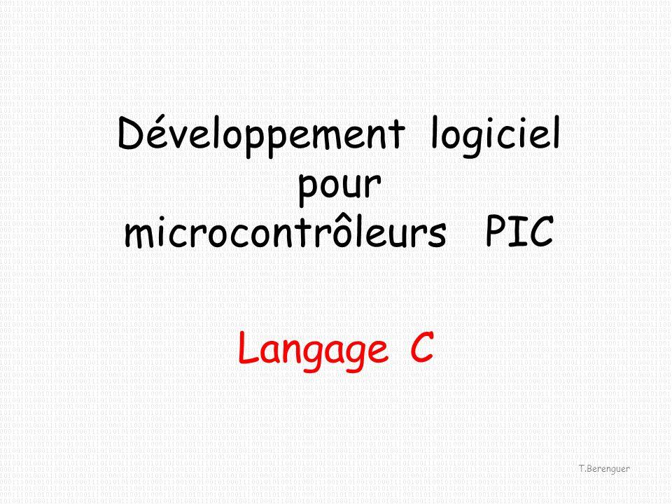 Développement logiciel pour microcontrôleurs PIC Langage C T.Berenguer