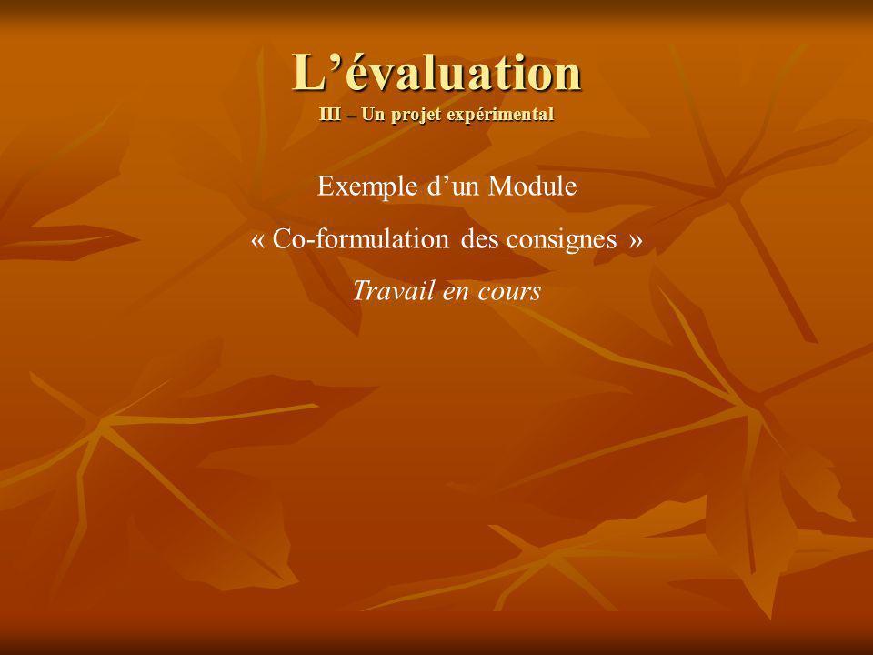 Lévaluation III – Un projet expérimental Harmonisation des consignes Travail en cours Voir fichier HARMONIE