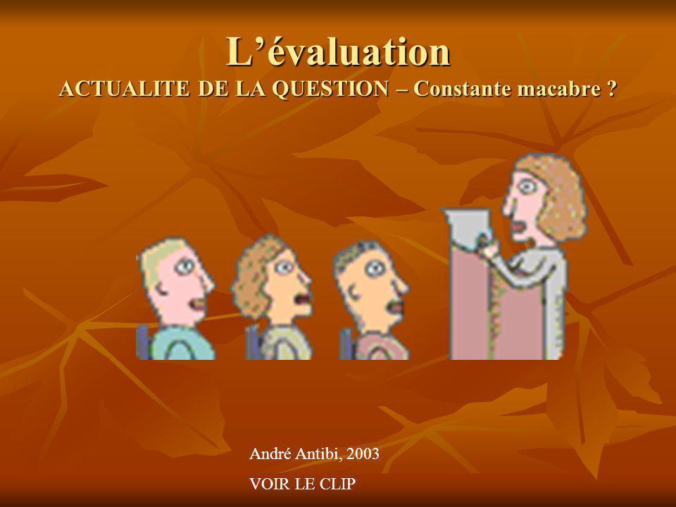 Lévaluation ACTUALITE DE LA QUESTION – Constante macabre ? André Antibi, 2003 VOIR LE CLIP