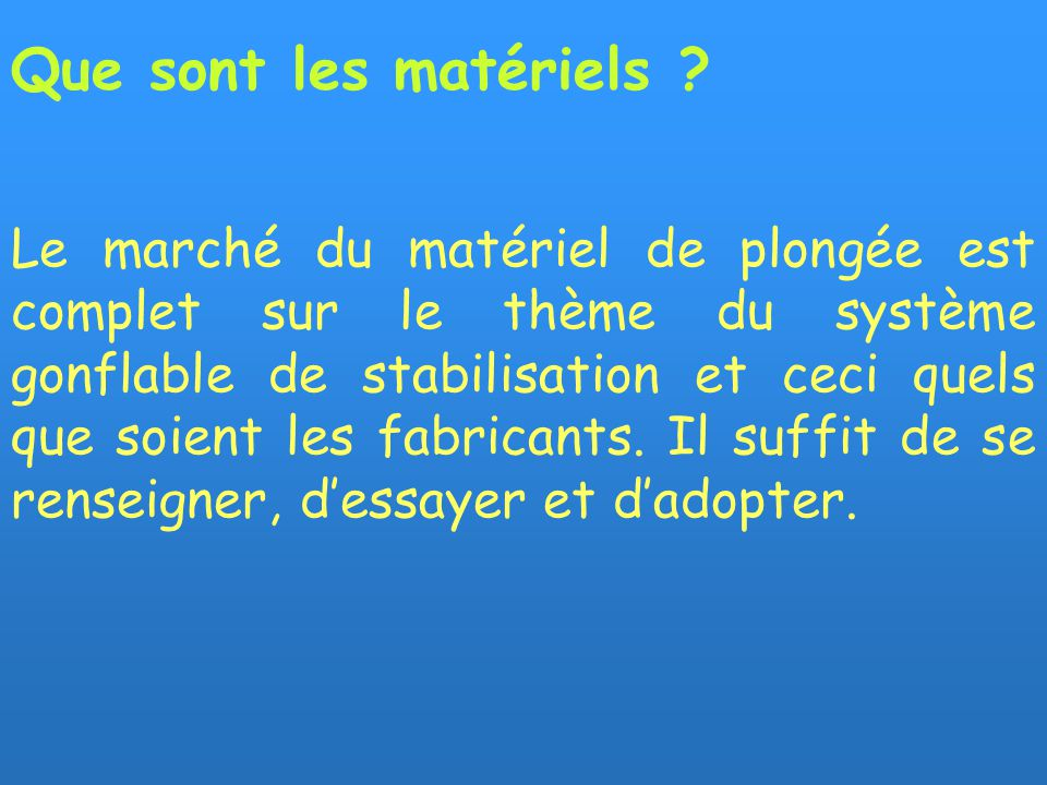 Le marché du matériel de plongée est complet sur le thème du système gonflable de stabilisation et ceci quels que soient les fabricants.