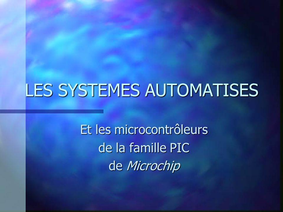 LES SYSTEMES AUTOMATISES Et les microcontrôleurs de la famille PIC de Microchip