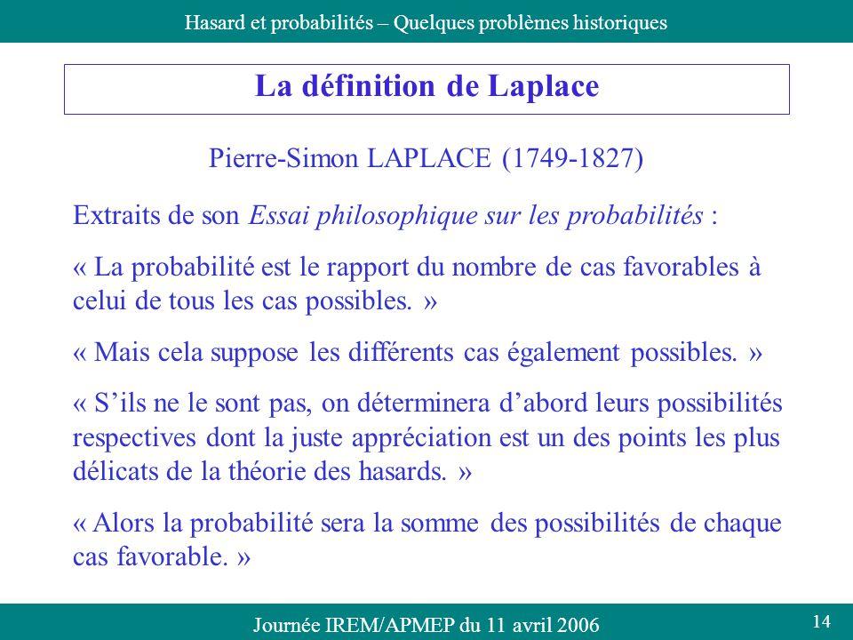Journée IREM/APMEP du 11 avril 2006Hasard et probabilités – Quelques problèmes historiques La définition de Laplace Pierre-Simon LAPLACE (1749-1827) E