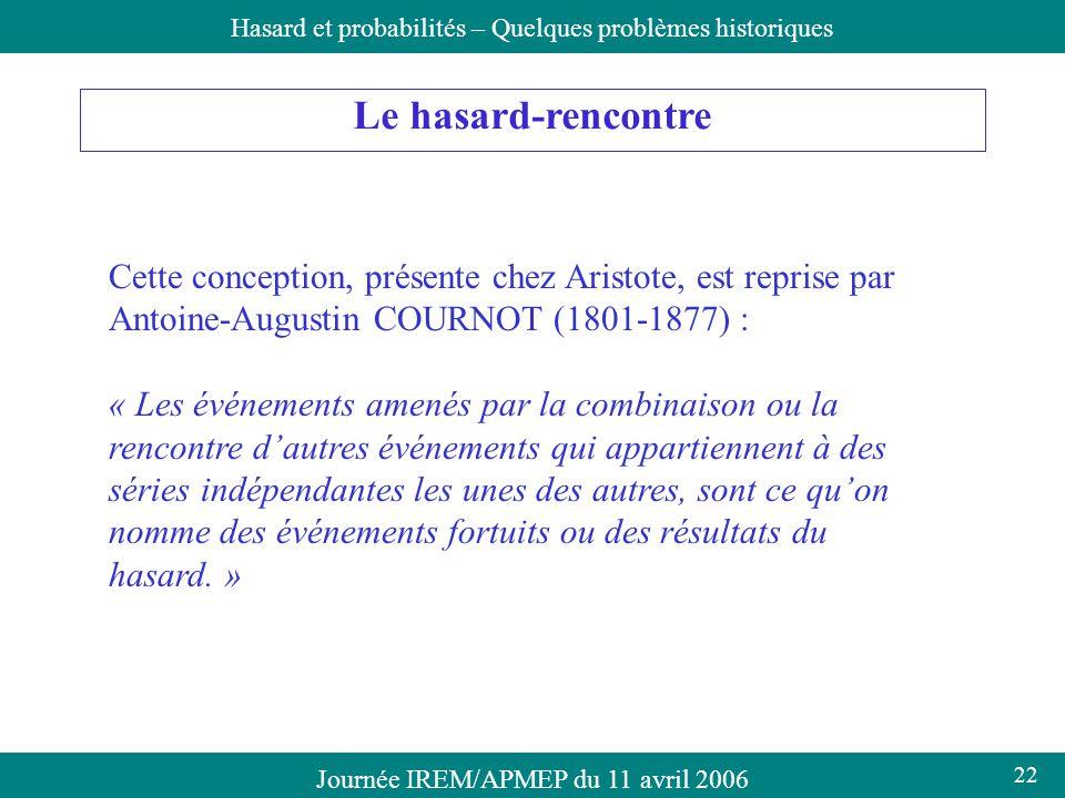 Journée IREM/APMEP du 11 avril 2006Hasard et probabilités – Quelques problèmes historiques Le hasard-rencontre Cette conception, présente chez Aristot