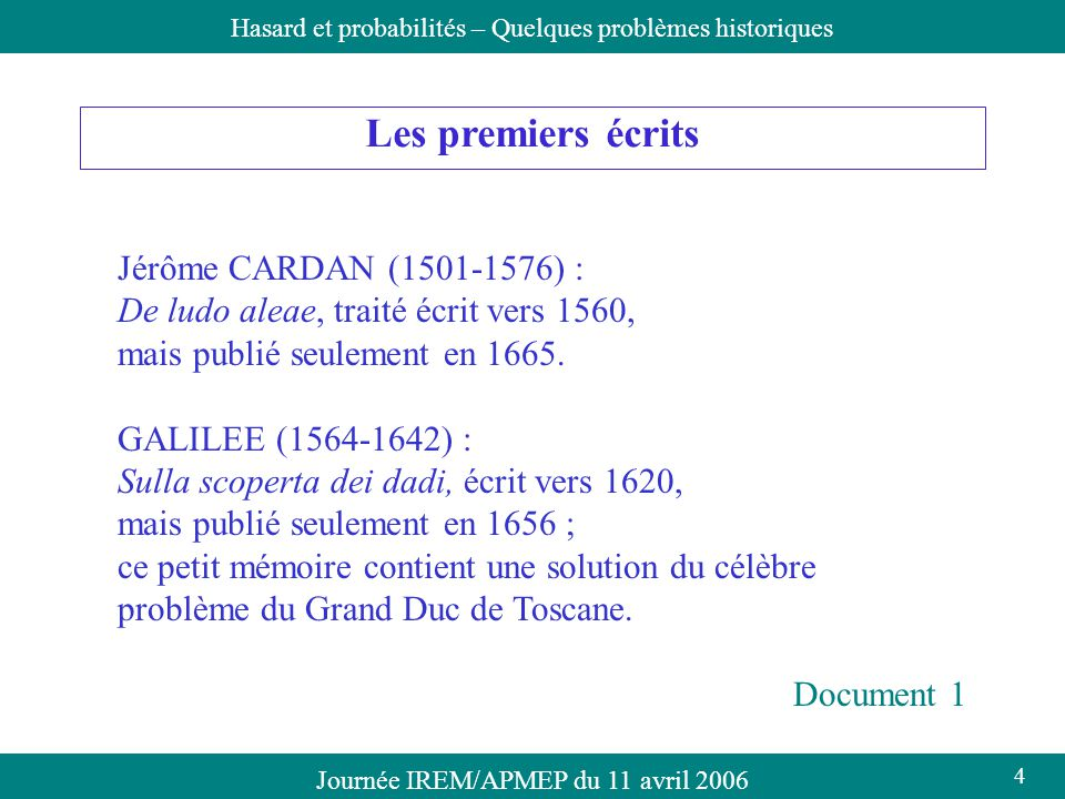 Journée IREM/APMEP du 11 avril 2006Hasard et probabilités – Quelques problèmes historiques Les premiers écrits Jérôme CARDAN (1501-1576) : De ludo ale