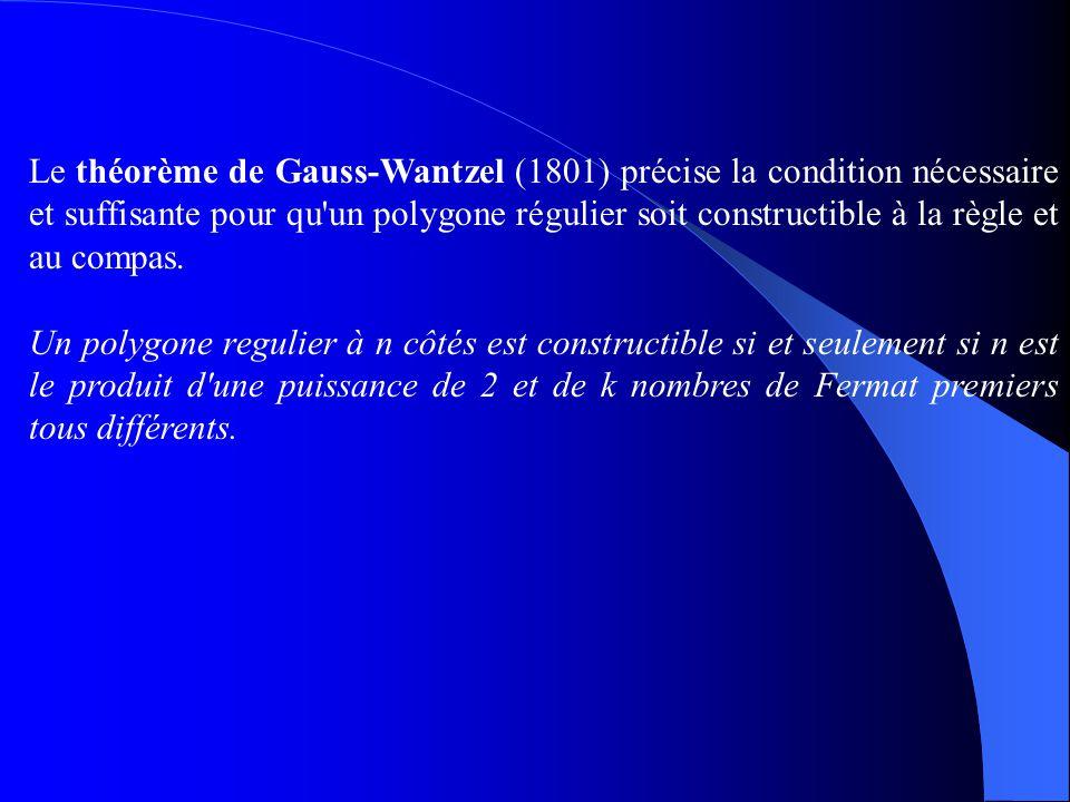 Le théorème de Gauss-Wantzel (1801) précise la condition nécessaire et suffisante pour qu'un polygone régulier soit constructible à la règle et au com