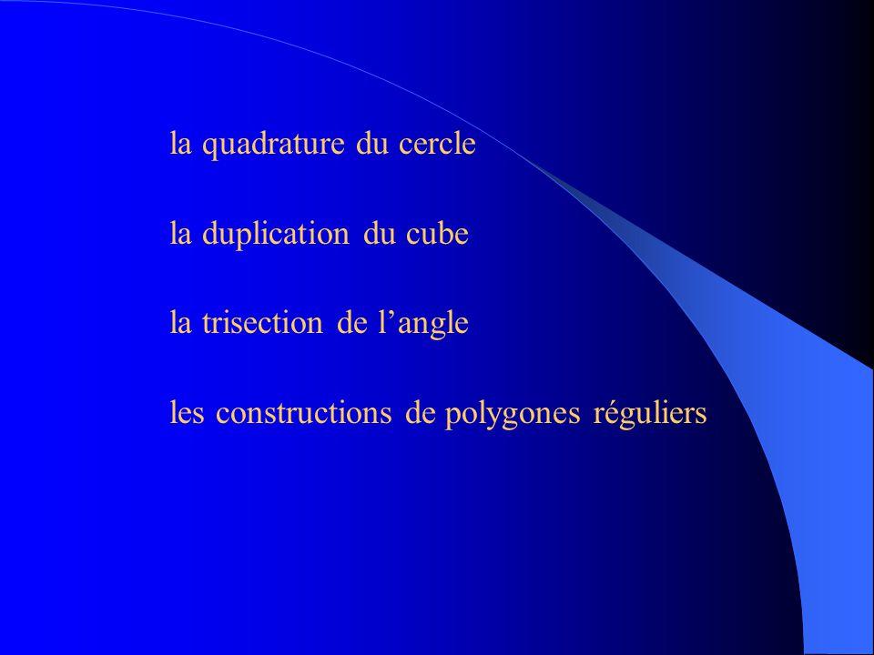 la quadrature du cercle la duplication du cube la trisection de langle les constructions de polygones réguliers