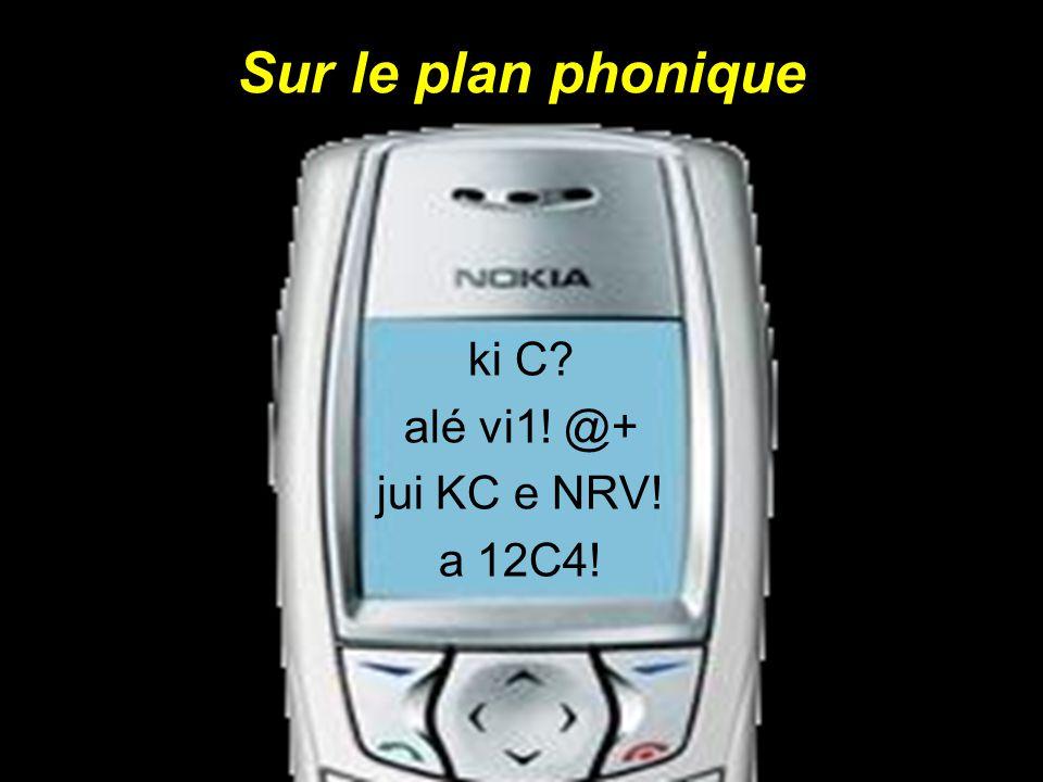 Sur le plan phonique ki C? alé vi1! @+ jui KC e NRV! a 12C4!