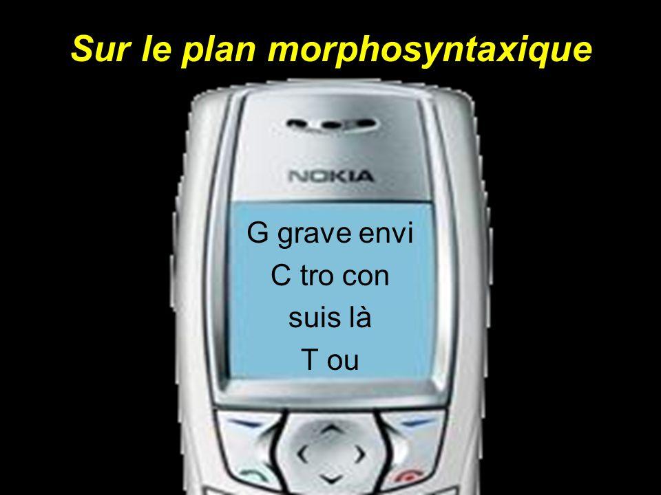 Sur le plan morphosyntaxique G grave envi C tro con suis là T ou