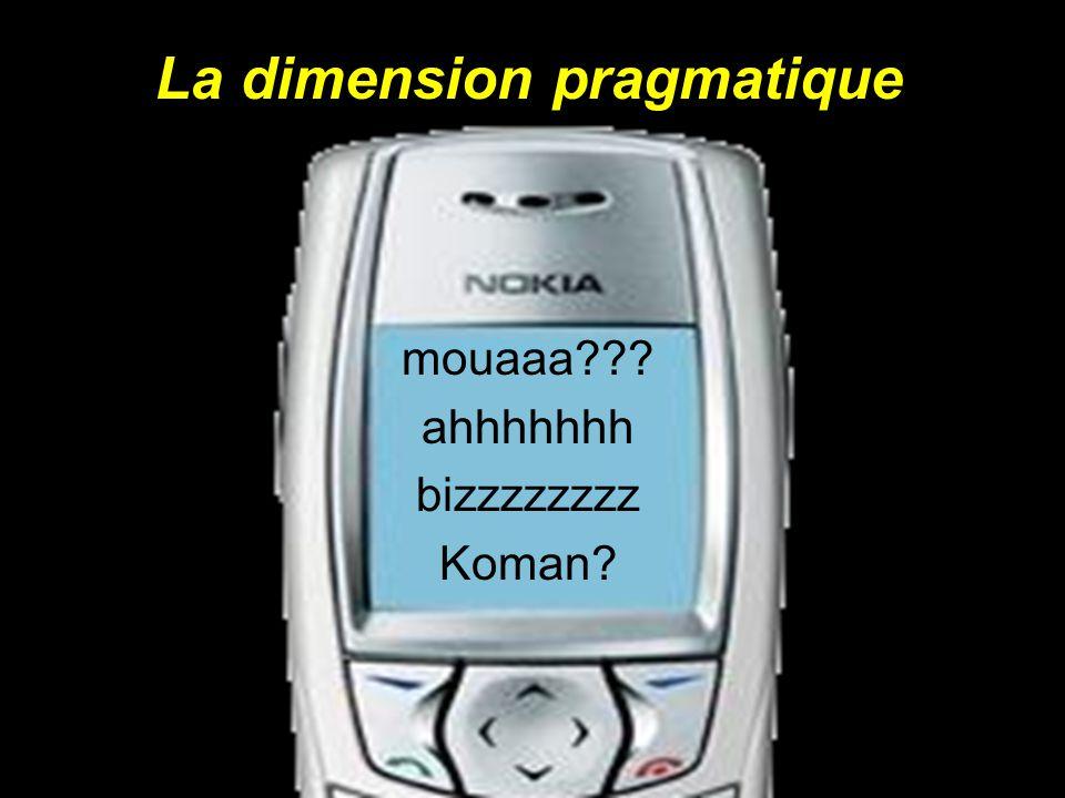 La dimension pragmatique mouaaa??? ahhhhhhh bizzzzzzzz Koman?
