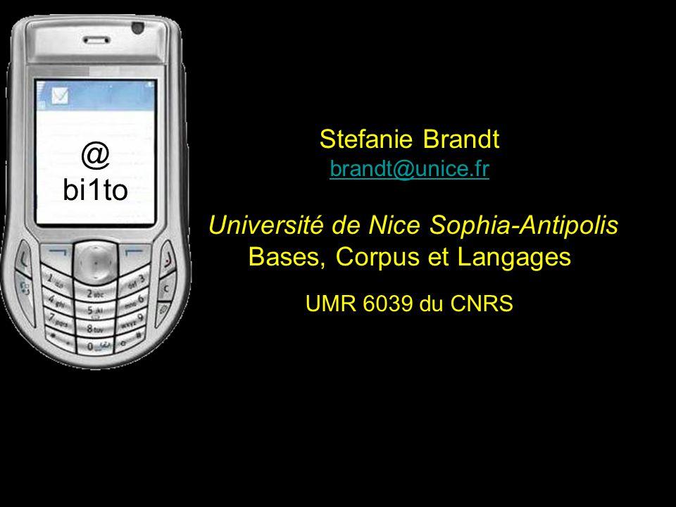 Stefanie Brandt brandt@unice.fr Université de Nice Sophia-Antipolis Bases, Corpus et Langages UMR 6039 du CNRS brandt@unice.fr @ bi1to