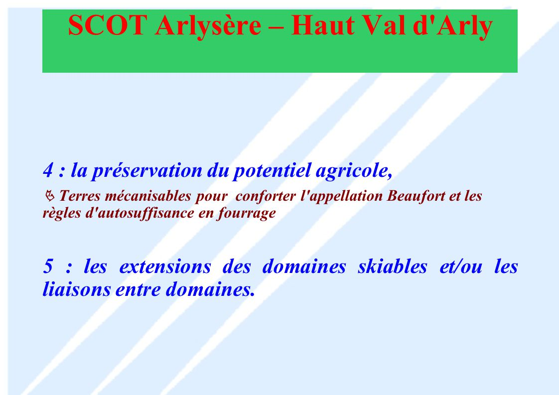 SCOT Arlysère – Haut Val d Arly Les enjeux particuliers au Beaufortain Quel positionnement du Beaufortain par rapport à l agglomération Albertvilloise ??