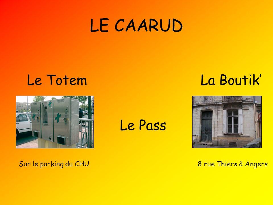 LE CAARUD La BoutikLe Totem Le Pass Sur le parking du CHU8 rue Thiers à Angers
